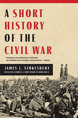 A Short History of the Civil War By Stokesbury, James L.