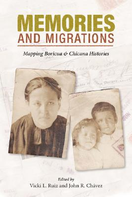 Memories and Migrations By Ruiz, Vicki L. (EDT)/ Chavez, John R. (EDT)