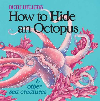 How to Hide an Octopus and Other Sea Creatures By Heller, Ruth