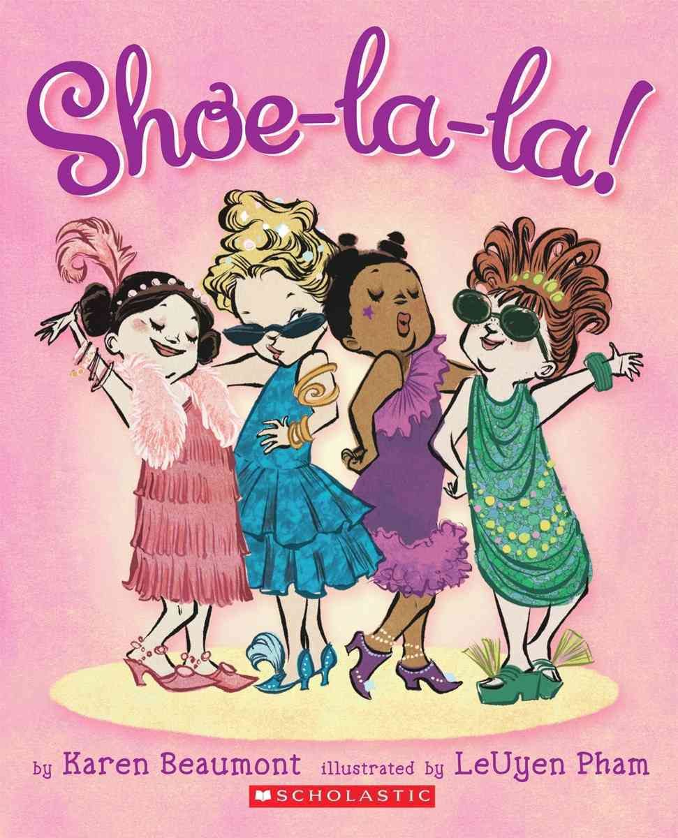 Shoe-la-la! By Beaumont, Karen/ Pham, Leuyen (ILT)